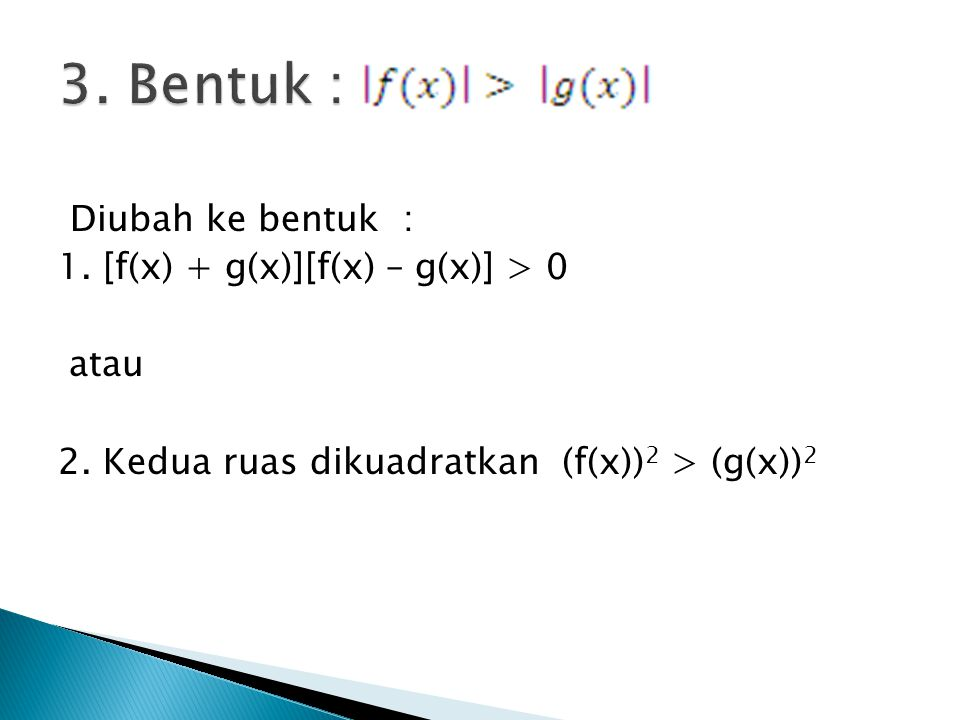 3. Bentuk : Diubah ke bentuk : 1. [f(x) + g(x)][f(x) – g(x)] > 0 atau 2.